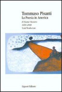 Foto Cover di La poesia in America. Il fiume-oceano 1650-2000. Testi/traduzioni, Libro di Tommaso Pisanti, edito da Liguori