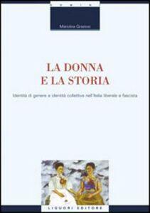 Libro La donna e la storia. Identità di genere e identità collettiva nell'Italia liberale e fascista Mariolina Graziosi