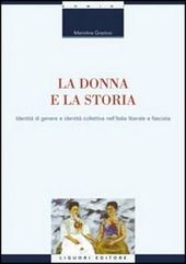 La donna e la storia. Identità di genere e identità collettiva nell'Italia liberale e fascista