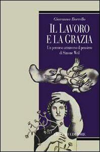 Libro Il lavoro e la grazia. Un percorso attraverso il pensiero di Simone Weil Giovanna Borrello
