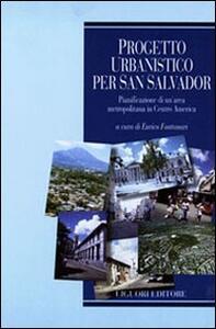Progetto urbanistico per San Salvador. Pianificazione di un'area metropolitana in centro America