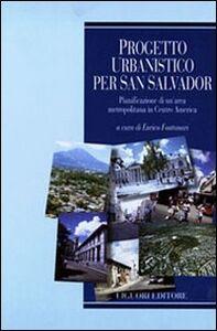 Libro Progetto urbanistico per San Salvador. Pianificazione di un'area metropolitana in centro America Enrico Fontanari