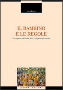 Foto Cover di Il bambino e le regole. Un aspetto rilevante della competenza sociale, Libro di Lucia Donsì, edito da Liguori