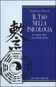 Libro Il tao nella psicologia. La saggezza cinese e la psicologia analitica Gianfranco Tedeschi