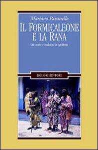 Libro Il formicaleone e la rana. Liti, storie e tradizioni in Apollonia Mariano Pavanello