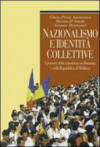 Libro Nazionalismo e identità collettive. I percorsi della transizione in Romania e nella Repubblica di Moldova Gloria Pirzio Ammassari , Marina D'Amato , Arianna Montanari