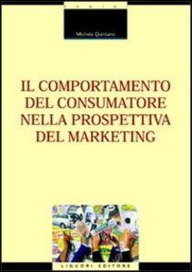 Foto Cover di Il comportamento del consumatore nella prospettiva del marketing, Libro di Michele Quintano, edito da Liguori