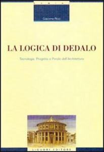 Libro La logica di Dedalo. Tecnologia, progetto e parole dell'architettura Giacomo Ricci