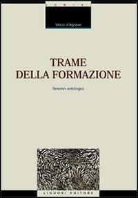 Trame della formazione. Itinerari antologici - D'Agnese Vasco - wuz.it