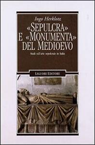 «Sepulcra» e «monumenta» del Medioevo. Studi sull'arte sepolcrale in Italia