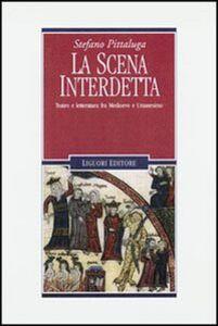 Libro La scena interdetta. Teatro e letteratura fra Medioevo e umanesimo Stefano Pittaluga