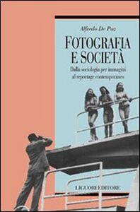 Libro Fotografia e società. Dalla sociologia per immagini al reportage contemporaneo Alfredo De Paz