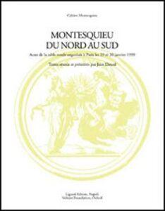 Foto Cover di Montesquieu du nord au sud. Actes de la Table ronde avec le soutien de la Maison des sciences de l'homme (Paris, 29-30 janvier 1999), Libro di  edito da Liguori