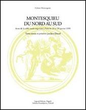 Montesquieu du nord au sud. Actes de la Table ronde avec le soutien de la Maison des sciences de l'homme (Paris, 29-30 janvier 1999)