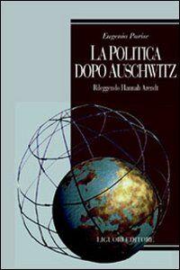 Libro La politica dopo Auschwitz. Rileggendo Hannah Arendt Eugenia Parise