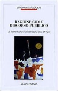 Libro Ragione come discorso pubblico. La trasformazione della filosofia di K. O. Apel Virginio Marzocchi