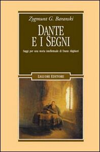 Libro Dante e i segni. Saggi per una storia intellettuale di Dante Alighieri Zygmunt G. Baranski