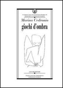 Libro Giochi d'ombra Marina Cedronio