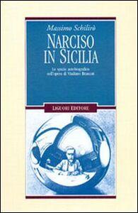 Libro Narciso in Sicilia. Lo spazio autobiografico nell'opera di Vitaliano Brancati Massimo Schilirò