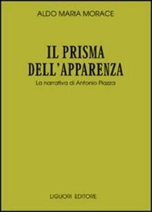 Il prisma dell'apparenza. La narrativa di Antonio Piazza