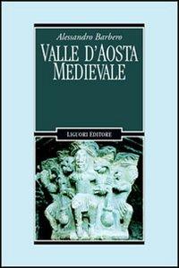 Libro Valle d'Aosta medievale. Bibliotheque de l'Archivum Augustanum. Par les archives historiques regionales Alessandro Barbero