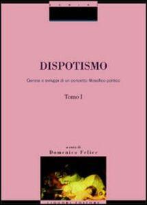 Foto Cover di Dispotismo. Genesi e sviluppi di un concetto filosofico-politico, Libro di Domenico Felice, edito da Liguori