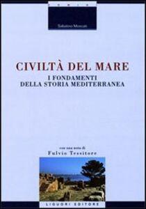 Libro Civiltà del mare. I fondamenti della storia mediterranea Sabatino Moscati