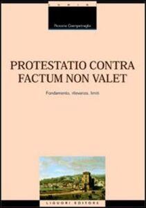 Foto Cover di Protestatio contra factum non valet. Fondamento, rilevanza, limiti, Libro di Rosaria Giampetraglia, edito da Liguori