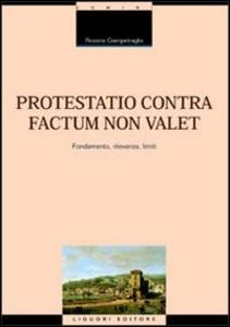 Libro Protestatio contra factum non valet. Fondamento, rilevanza, limiti Rosaria Giampetraglia