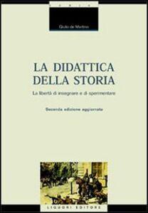 Foto Cover di La didattica della storia. Introduzione alla libertà di insegnare e sperimentare, Libro di Giulio De Martino, edito da Liguori