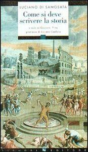 Libro Come si deve scrivere la storia. Testo greco a fronte Luciano di Samosata