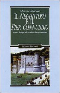 Libro Il neghittoso e il fier connubbio. Storia e filologia nell'Arcadia di Jacopo Sannazaro Marina Riccucci