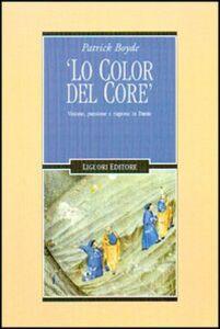 Libro Lo color del core. Visione, passione e ragione in Dante Patrick Boyde