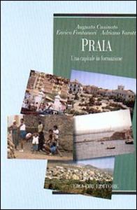 Libro Praia. Una capitale in formazione Augusto Cusinato , Enrico Fontanari , Adriano Varotti