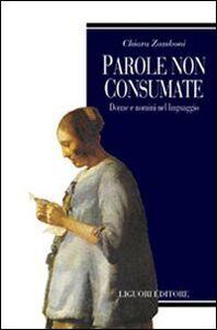Foto Cover di Parole non consumate. Donne e uomini nel linguaggio, Libro di Chiara Zamboni, edito da Liguori