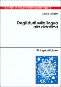 Foto Cover di Dagli studi sulla lingua alla didattica, Libro di Liliana Landolfi, edito da Liguori
