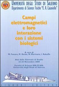 Campi elettromagnetici e loro interazione con i sistemi biologici. Atti delle Giornate di studio (Università degli studi di Salerno, 23-24 novembre 2000)
