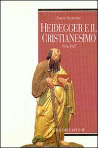 Foto Cover di Heidegger e il cristianesimo. 1916-1927, Libro di Luca Savarino, edito da Liguori