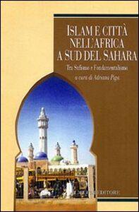 Foto Cover di Islam e città nell'Africa a sud del Sahara. Tra sufismo e fondamentalismo, Libro di  edito da Liguori