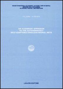 Libro Algebraic approach to the autonomously self-adaptable boolean neural nets (An) Francesco E. Lauria