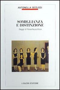 Libro Somiglianza e distinzione. Saggi di filosofia politica Antonella Besussi