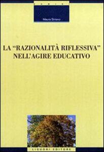 Libro La razionalità riflessiva nell'agire educativo Maura Striano