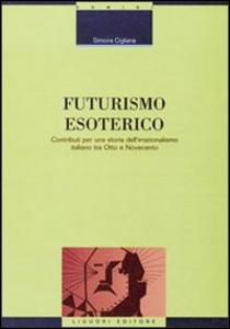 Libro Futurismo esoterico. Contributi per una storia dell'irrazionalismo italiano tra Otto e Novecento Simona Cigliana