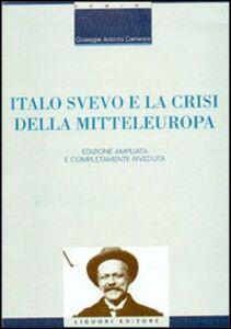 Foto Cover di Italo Svevo e la crisi della Mitteleuropa, Libro di Giuseppe A. Camerino, edito da Liguori