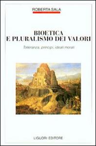Libro Bioetica e pluralismo dei valori. Tolleranza, principi, ideali morali Roberta Sala