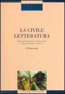 Libro La civile letteratura. Studi sull'Ottocento e il Novecento offerti ad Antonio Palermo. Vol. 1