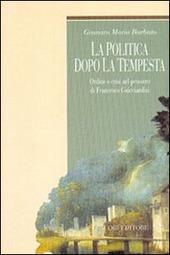 La politica dopo la tempesta. Ordine e crisi nel pensiero di Francesco Guicciardini