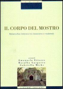 Libro Il corpo del mostro. Metamorfosi letterarie tra classicismo e modernità Emanuela Ettorre , Rosalba Gasparro , Gabriella Micks