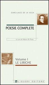 Libro Poesie complete. Testo spagnolo a fronte. Vol. 1: Le liriche. Garcilaso de la Vega