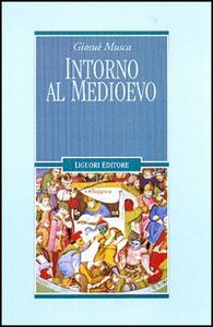 Foto Cover di Intorno al Medioevo, Libro di Giosuè Musca, edito da Liguori